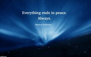 Letztendlich siegt der Frieden! Immer ! ! !